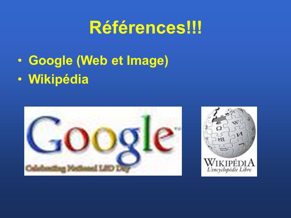 Références!!! Google (Web et Image) Wikipédia