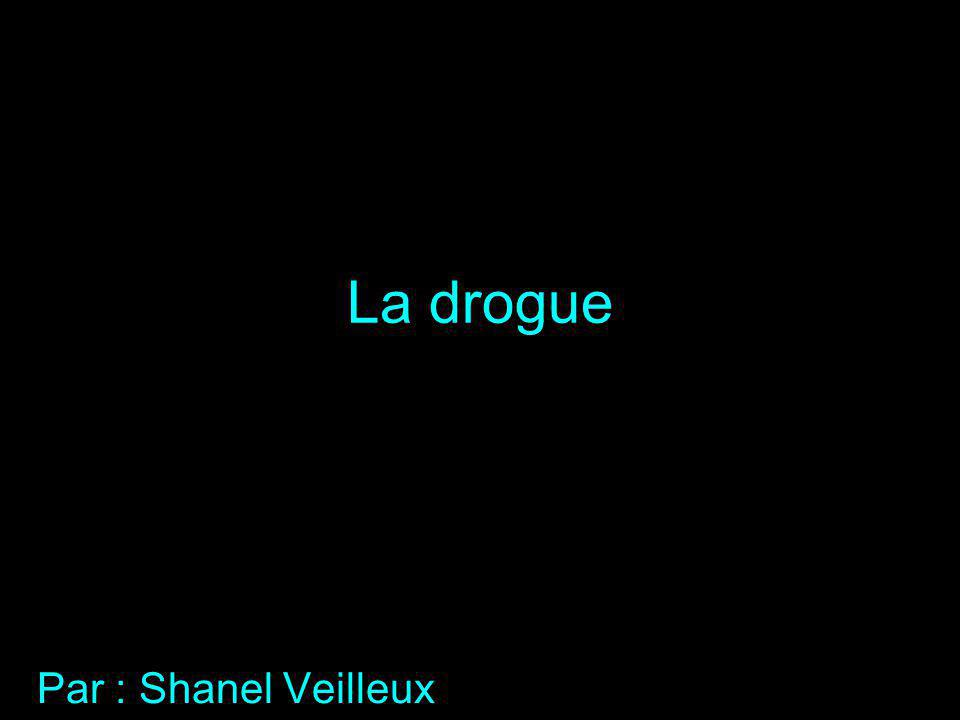 La drogue Par : Shanel Veilleux
