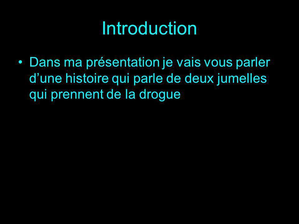 Introduction Dans ma présentation je vais vous parler d'une histoire qui parle de deux jumelles qui prennent de la drogue.