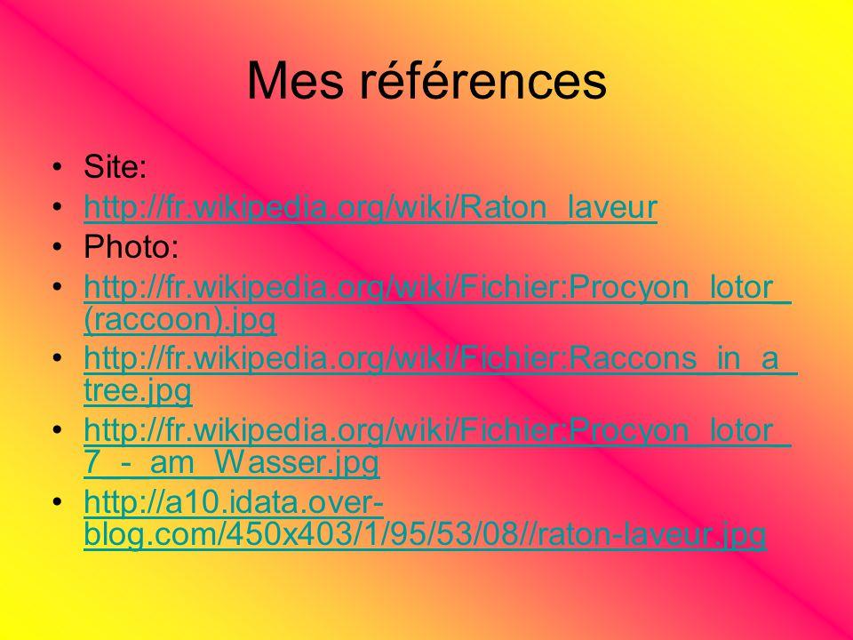 Mes références Site: http://fr.wikipedia.org/wiki/Raton_laveur Photo: