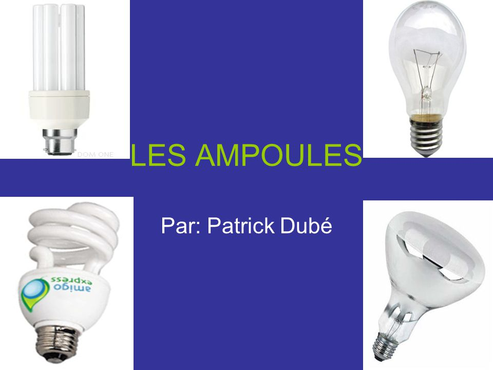 LES AMPOULES Par: Patrick Dubé