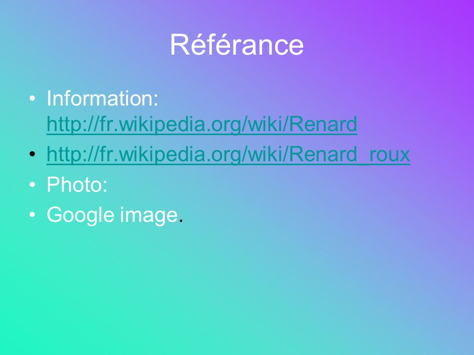 Référance Information: http://fr.wikipedia.org/wiki/Renard