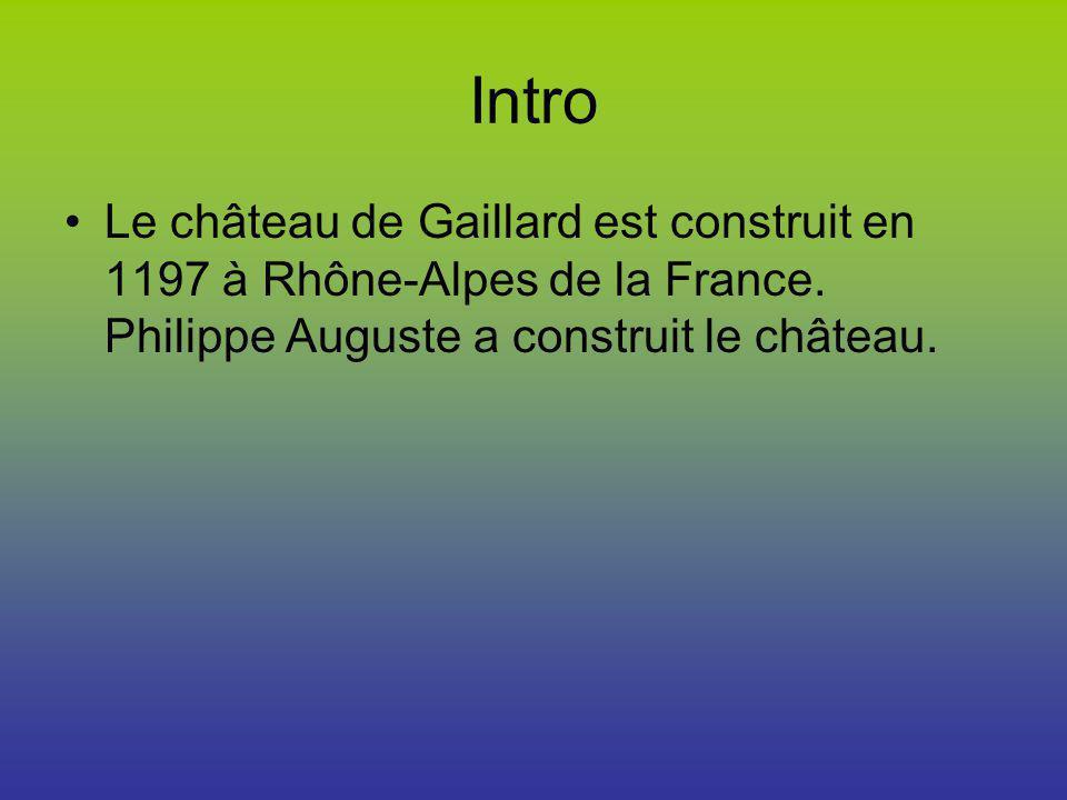 Intro Le château de Gaillard est construit en 1197 à Rhône-Alpes de la France.
