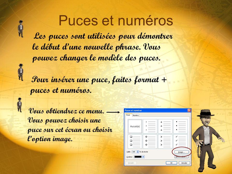Puces et numéros Les puces sont utilisées pour démontrer le début d'une nouvelle phrase. Vous pouvez changer le modèle des puces.