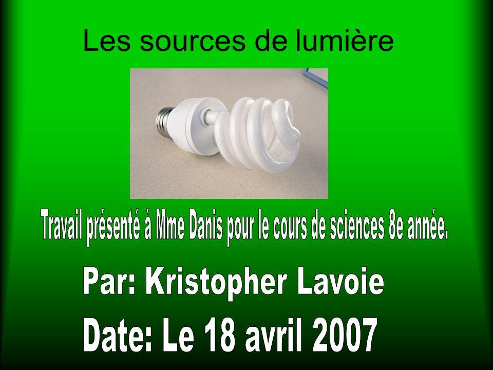 Les sources de lumière Travail présenté à Mme Danis pour le cours de sciences 8e année. Par: Kristopher Lavoie.
