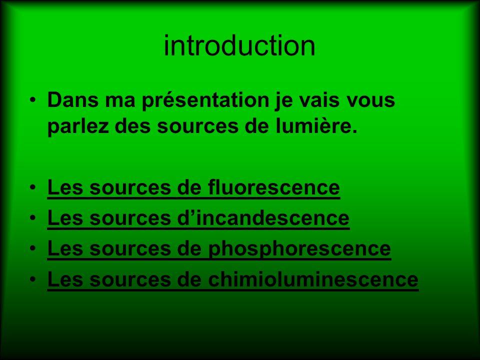 introduction Dans ma présentation je vais vous parlez des sources de lumière. Les sources de fluorescence.
