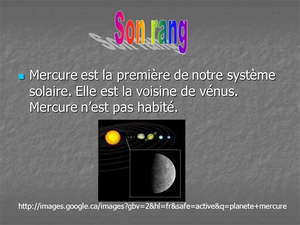 Son rang Mercure est la première de notre système solaire. Elle est la voisine de vénus. Mercure n'est pas habité.