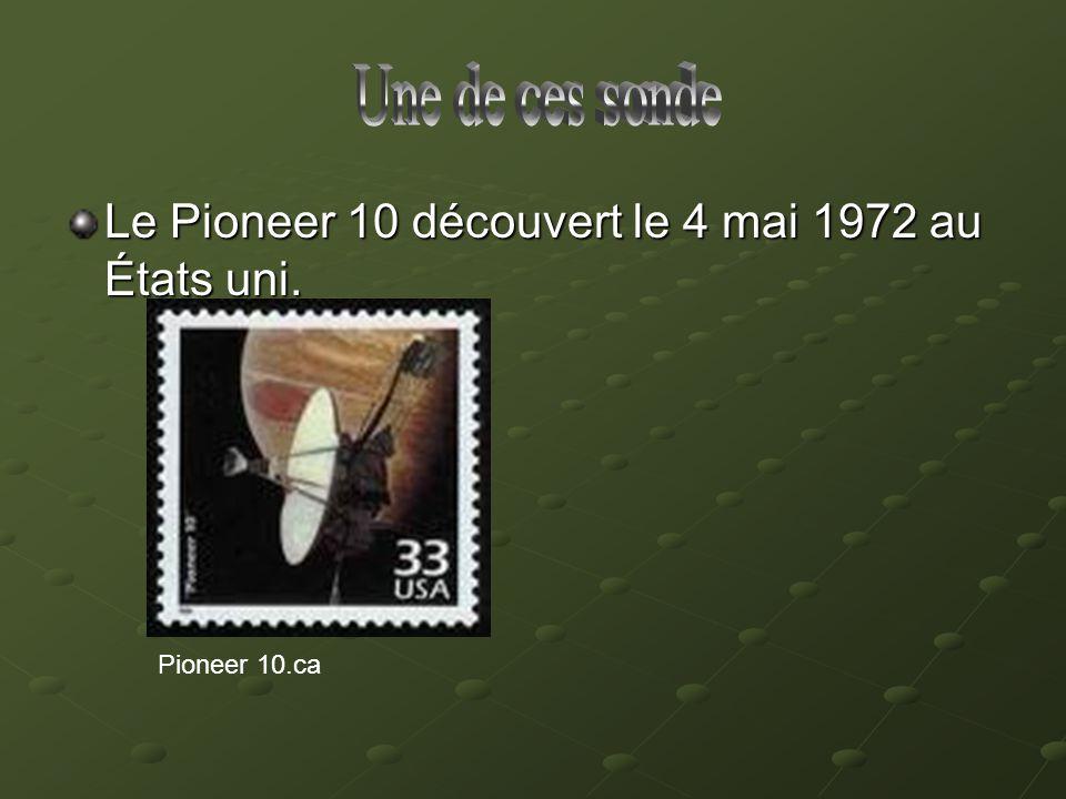 Une de ces sonde Le Pioneer 10 découvert le 4 mai 1972 au États uni.