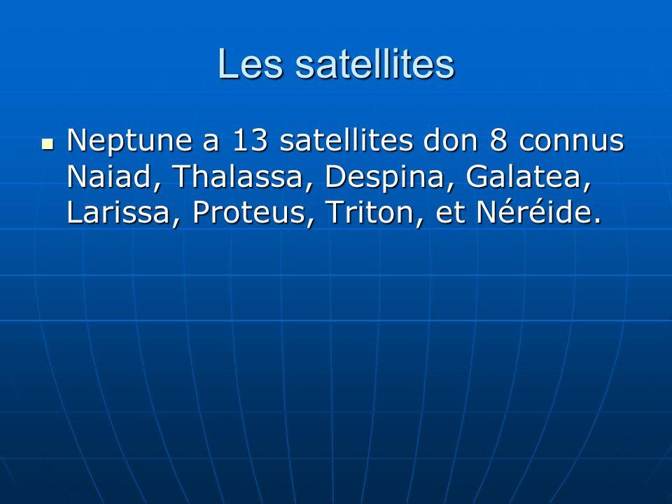 Les satellites Neptune a 13 satellites don 8 connus Naiad, Thalassa, Despina, Galatea, Larissa, Proteus, Triton, et Néréide.