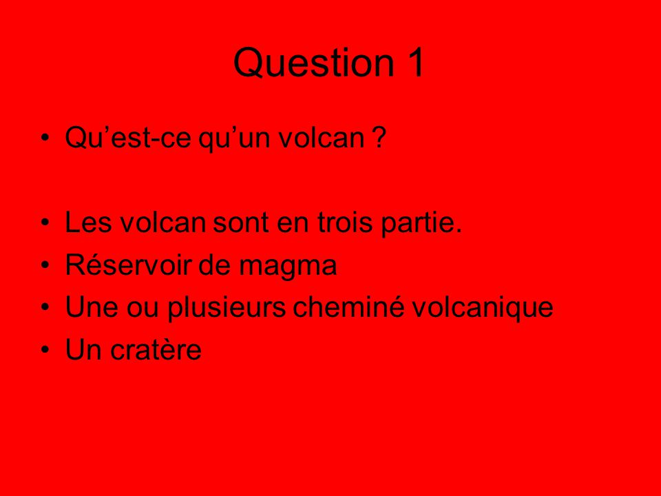 Question 1 Qu'est-ce qu'un volcan Les volcan sont en trois partie.