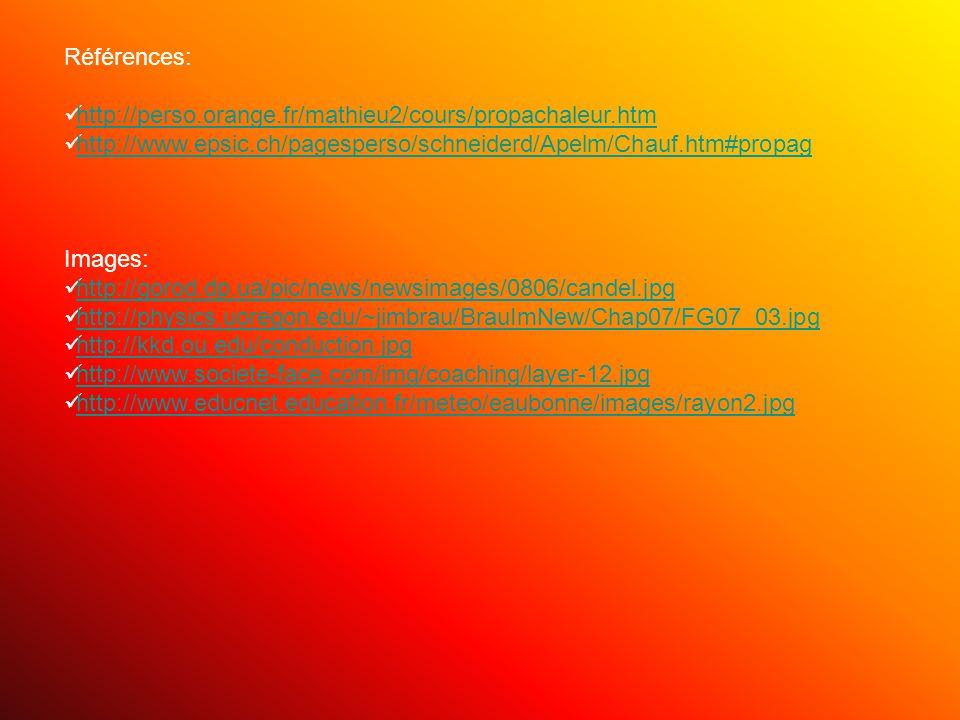 Références: http://perso.orange.fr/mathieu2/cours/propachaleur.htm. http://www.epsic.ch/pagesperso/schneiderd/Apelm/Chauf.htm#propag.