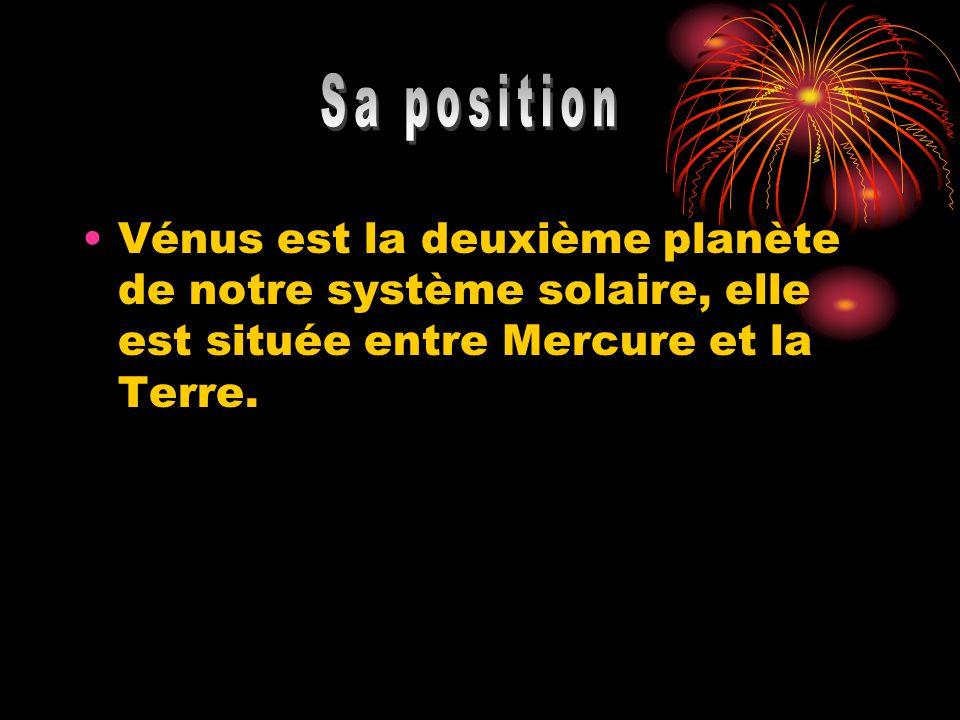 Sa position Vénus est la deuxième planète de notre système solaire, elle est située entre Mercure et la Terre.