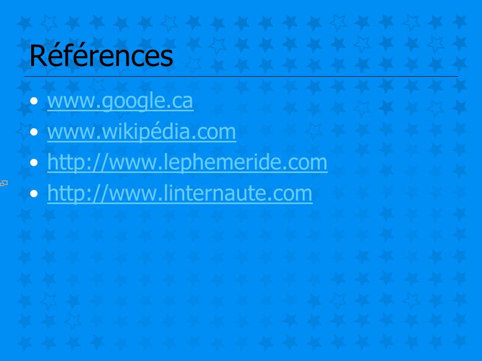 Références www.google.ca www.wikipédia.com http://www.lephemeride.com
