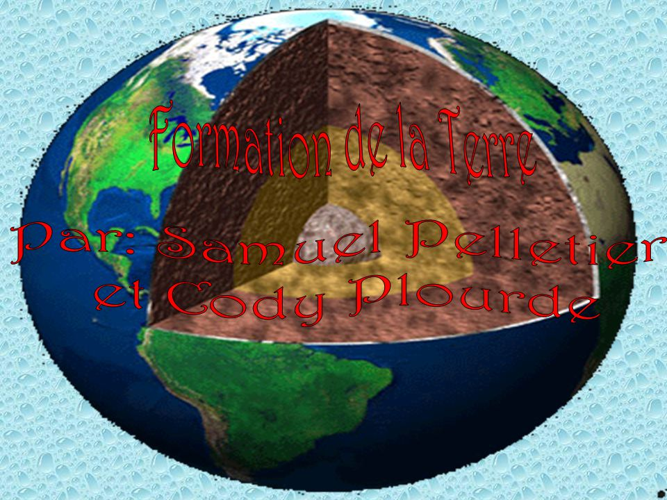 Formation de la Terre Par: Samuel Pelletier et Cody Plourde