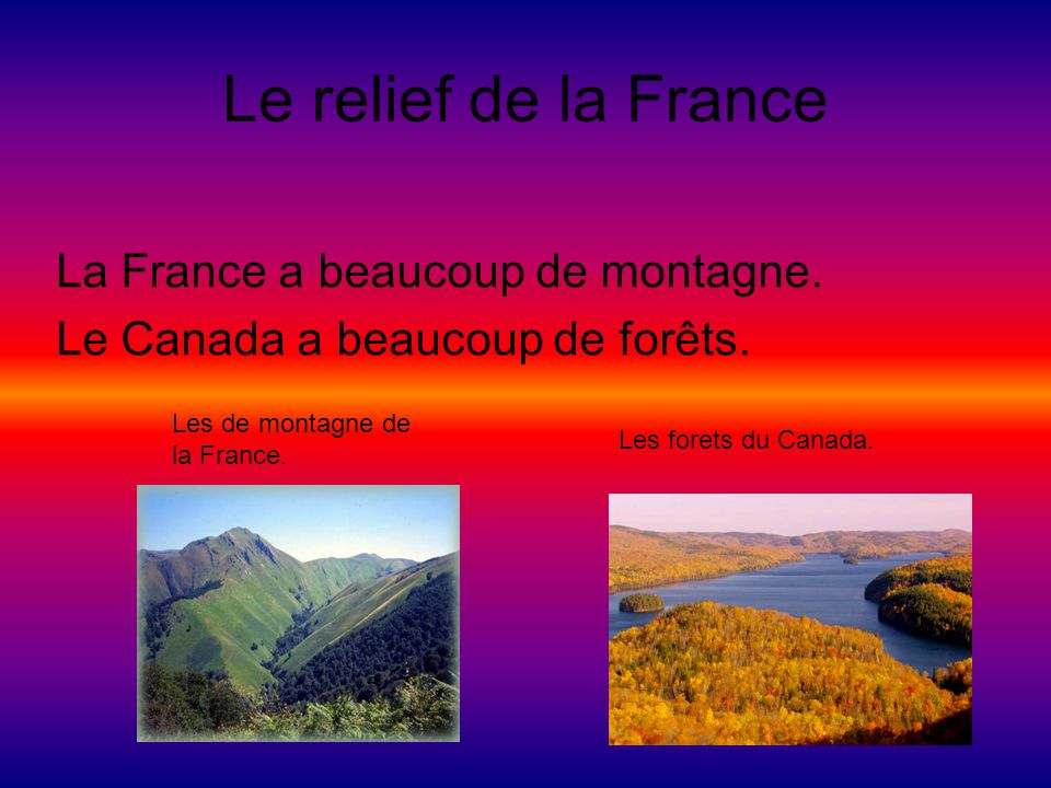 Le relief de la France La France a beaucoup de montagne.