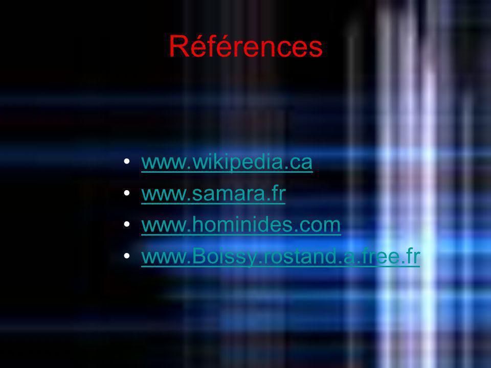 Références www.wikipedia.ca www.samara.fr www.hominides.com