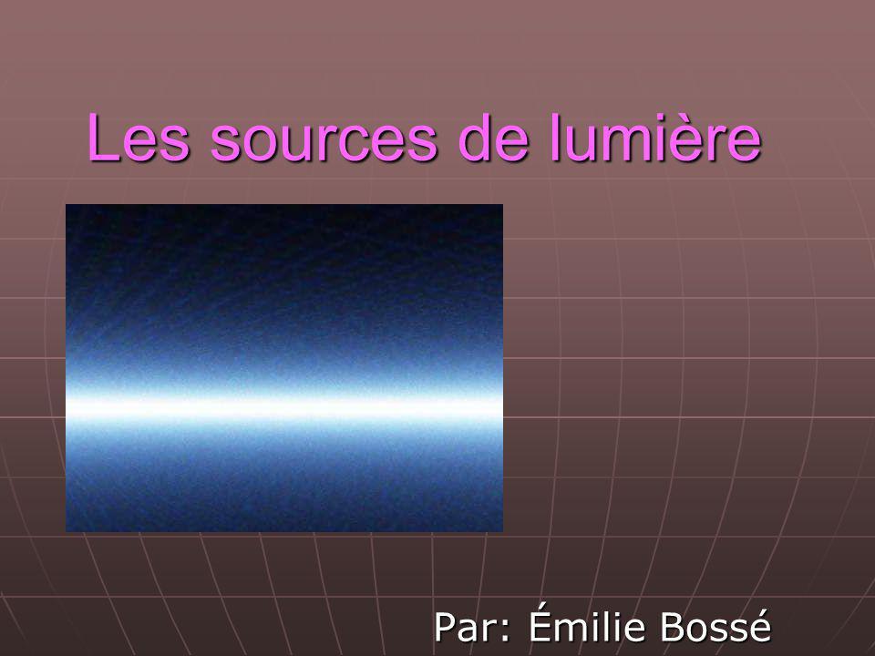 Les sources de lumière Par: Émilie Bossé
