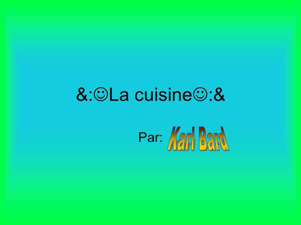 &:La cuisine:& Par: Karl Bard