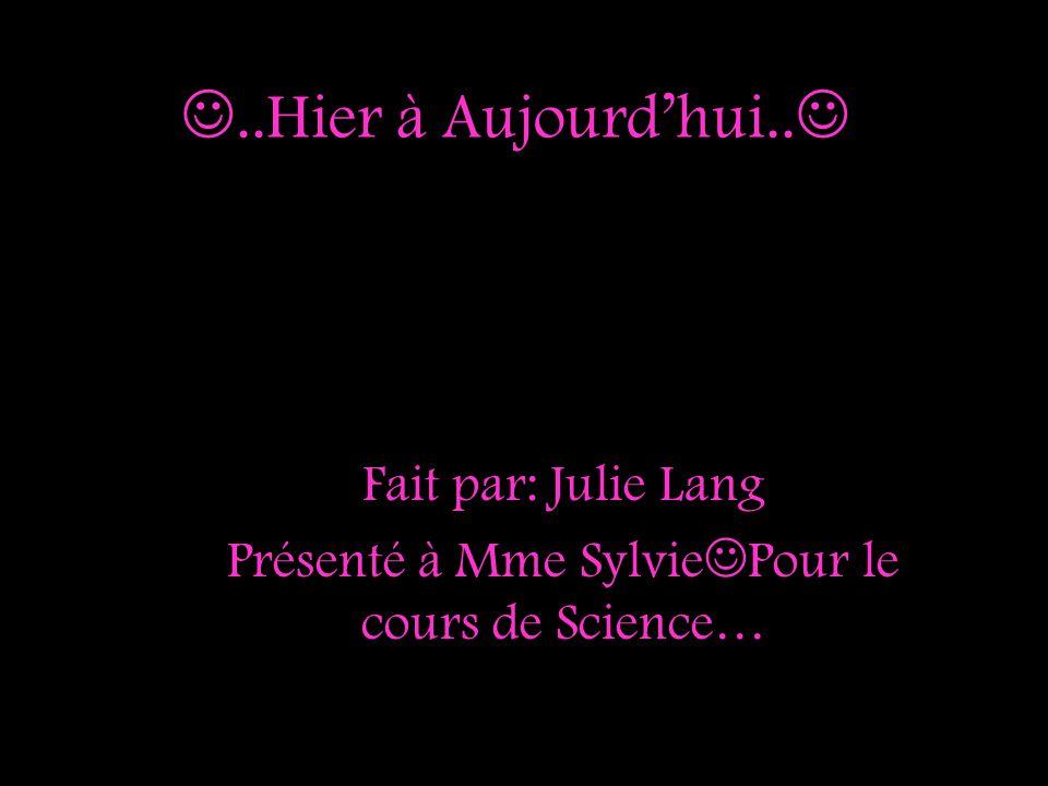 Fait par: Julie Lang Présenté à Mme SylviePour le cours de Science…