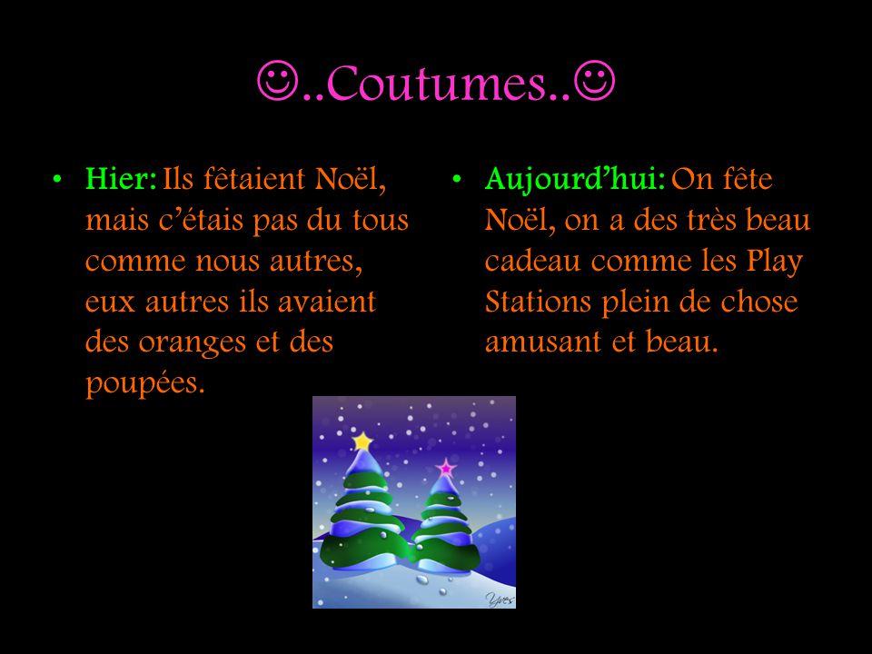 ..Coutumes.. Hier: Ils fêtaient Noël, mais c'étais pas du tous comme nous autres, eux autres ils avaient des oranges et des poupées.