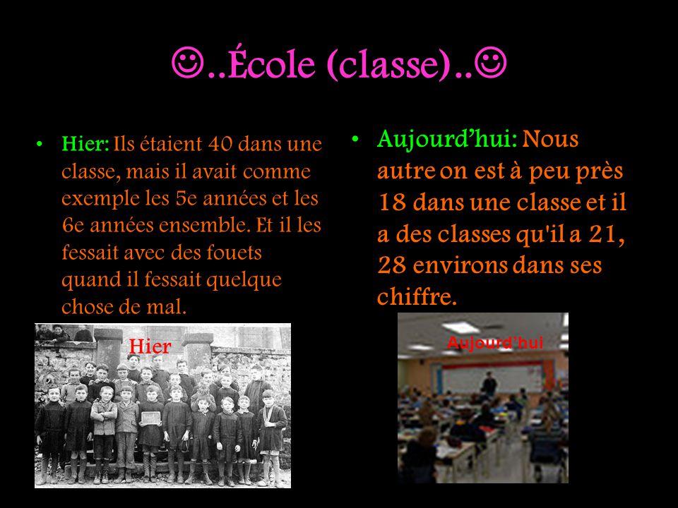 ..École (classe).. Aujourd'hui: Nous autre on est à peu près 18 dans une classe et il a des classes qu il a 21, 28 environs dans ses chiffre.