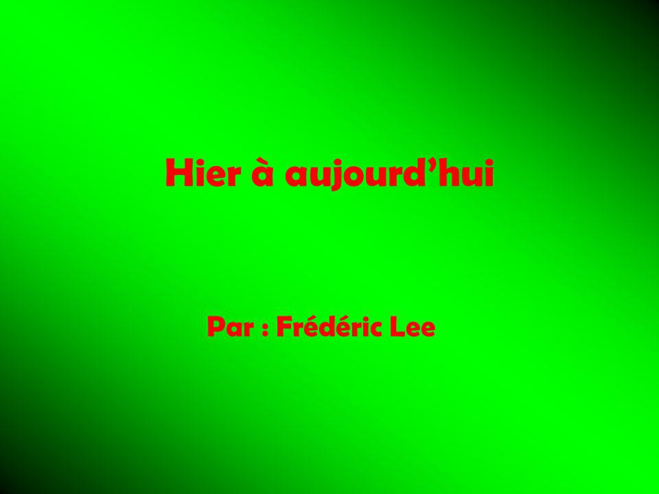 Hier à aujourd'hui Par : Frédéric Lee