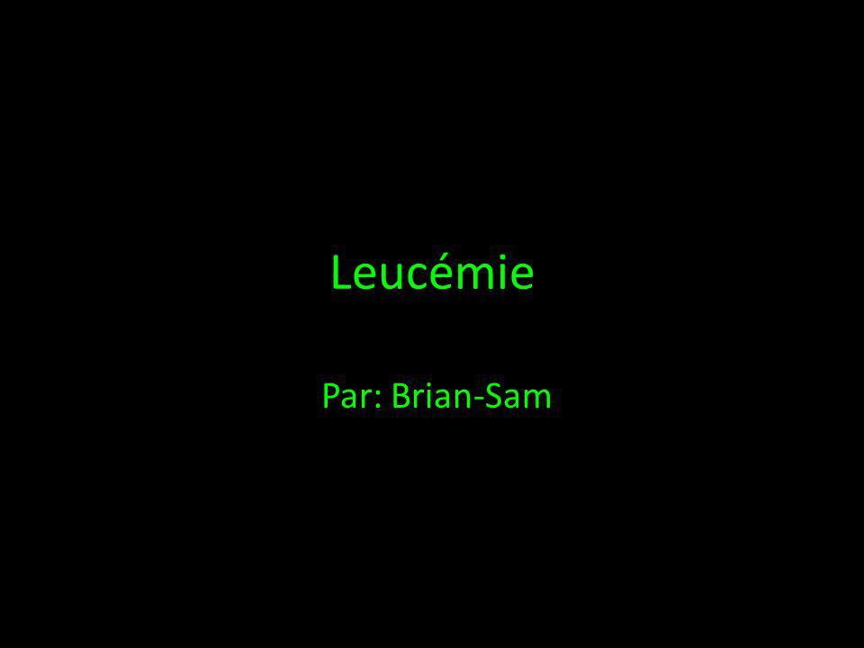 Leucémie Par: Brian-Sam