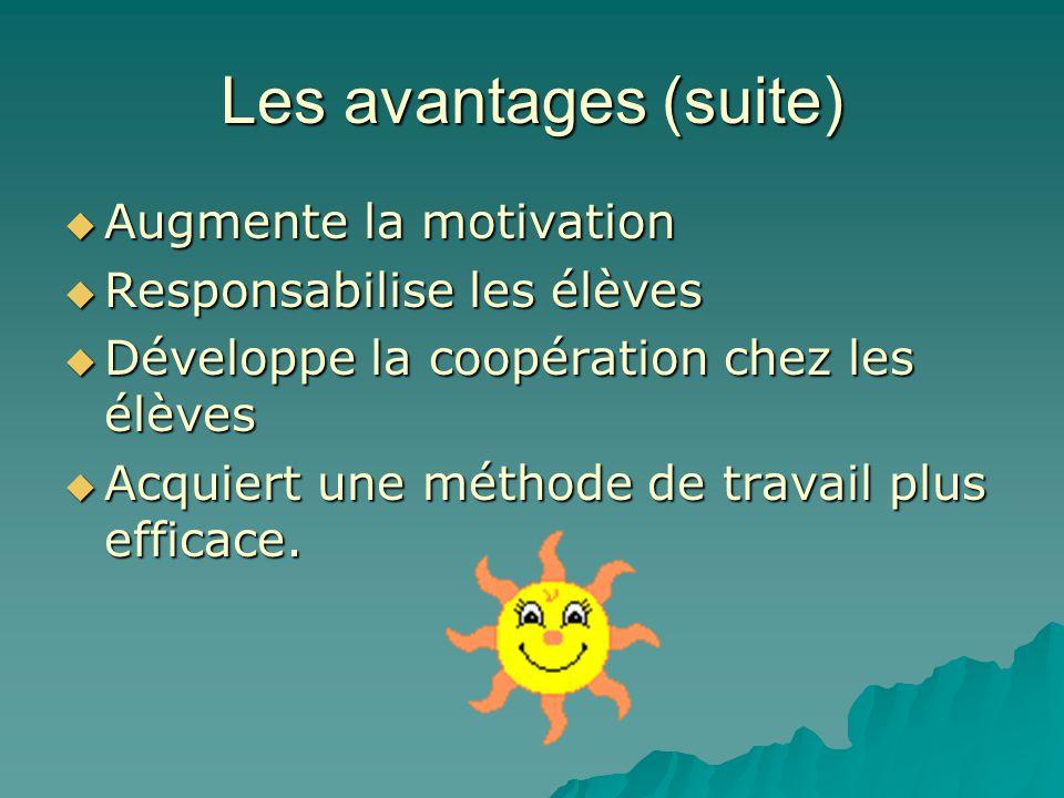 Les avantages (suite) Augmente la motivation Responsabilise les élèves