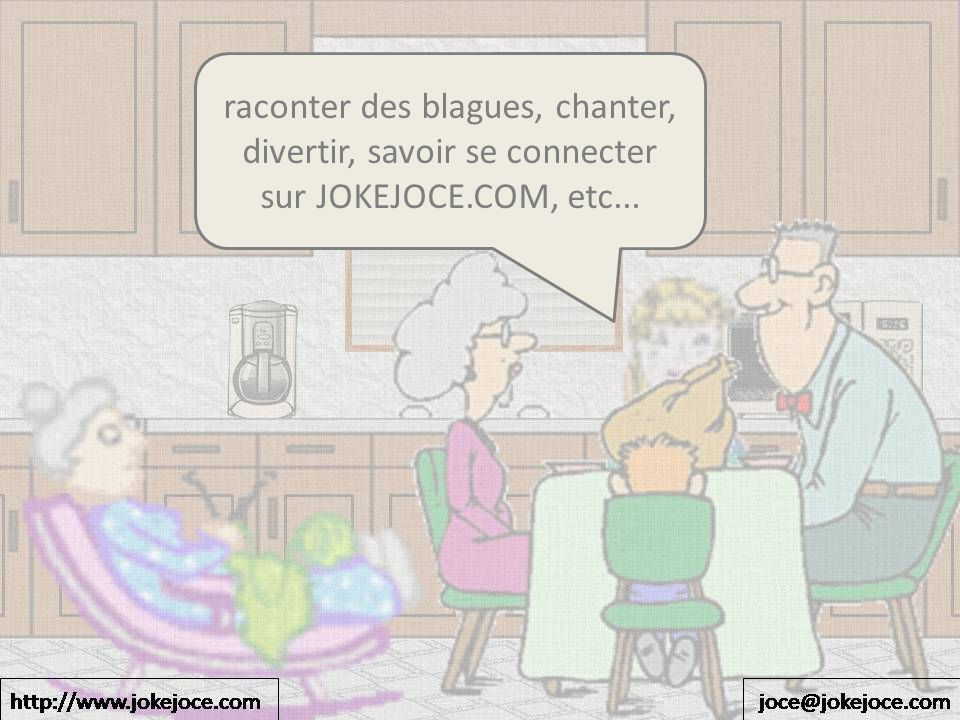 raconter des blagues, chanter, divertir, savoir se connecter sur JOKEJOCE.COM, etc...