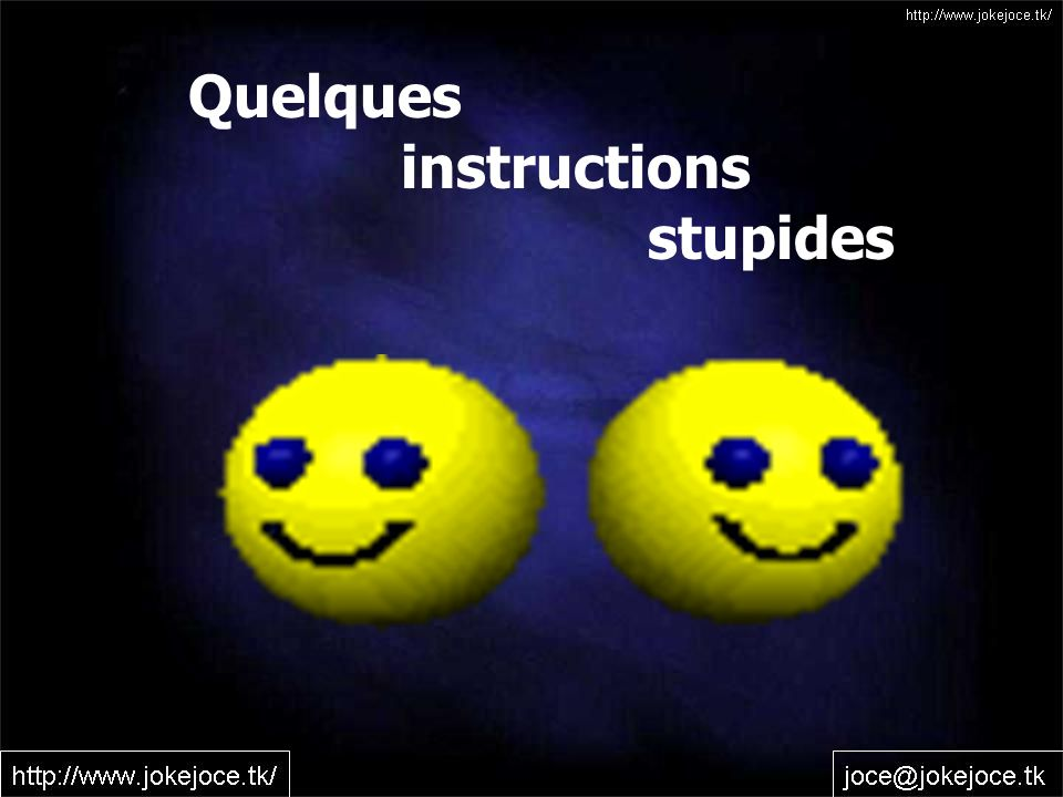 Quelques instructions stupides