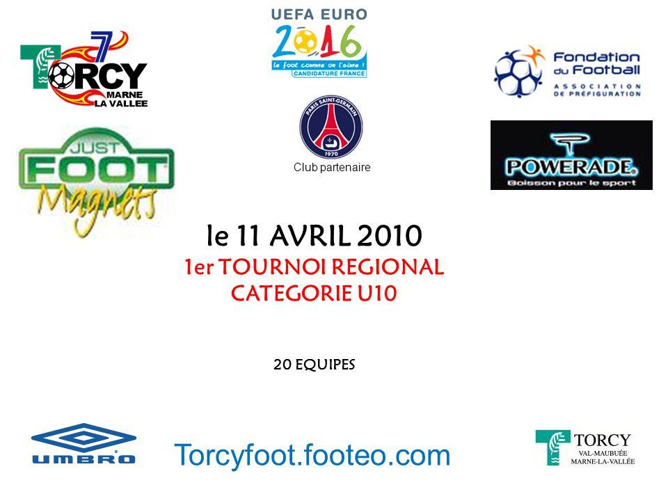 le 11 AVRIL 2010 Torcyfoot.footeo.com 1er TOURNOI REGIONAL