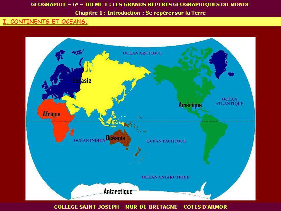 Eurasie Amérique Afrique Océanie Antarctique I. CONTINENTS ET OCEANS.