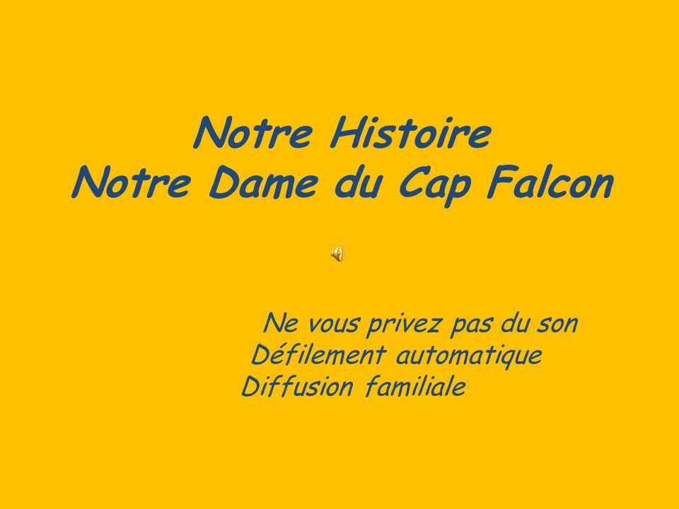 Notre Histoire Notre Dame du Cap Falcon Ne vous privez pas du son Défilement automatique Diffusion familiale