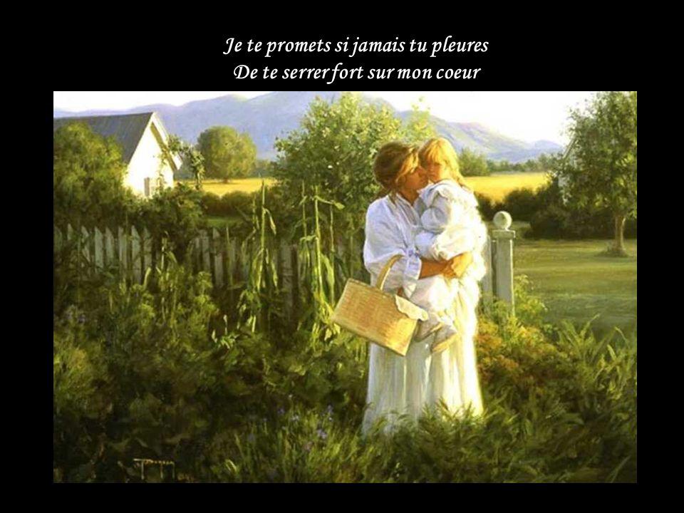 Je te promets si jamais tu pleures De te serrer fort sur mon coeur