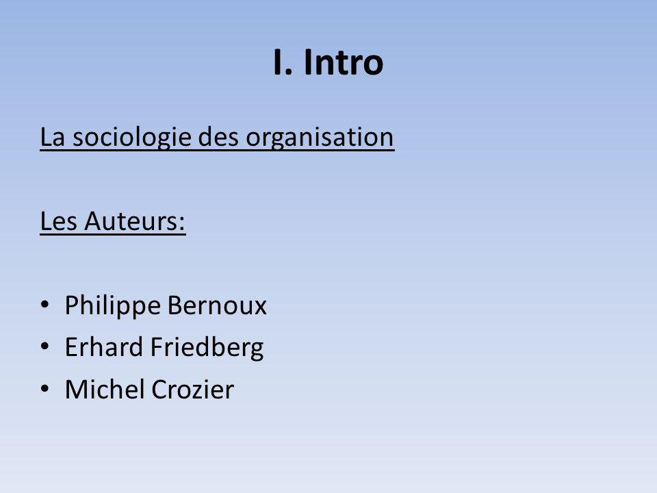 I. Intro La sociologie des organisation Les Auteurs: Philippe Bernoux