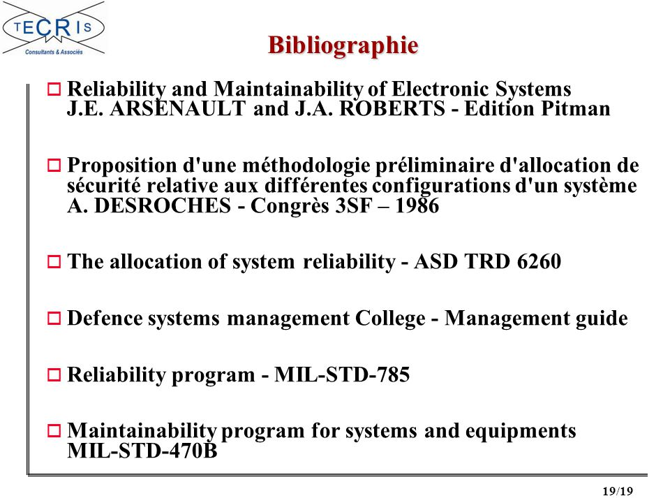 Bibliographie Reliability and Maintainability of Electronic Systems J.E. ARSENAULT and J.A. ROBERTS - Edition Pitman.