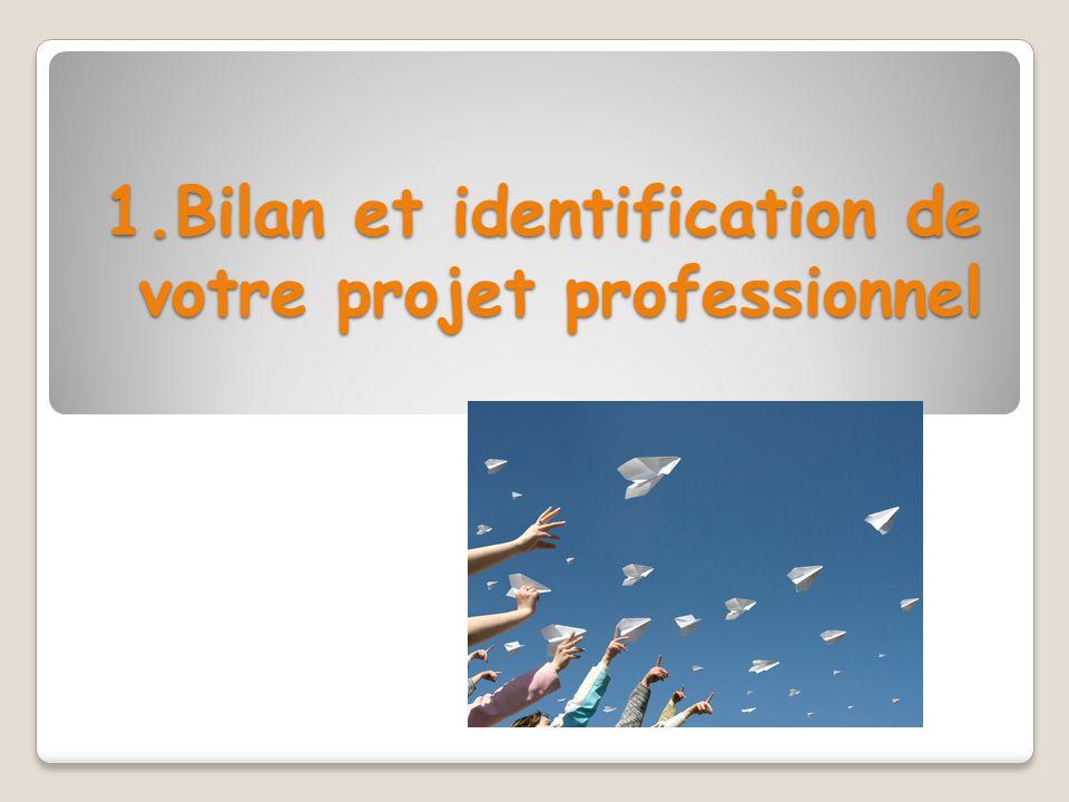 1.Bilan et identification de votre projet professionnel