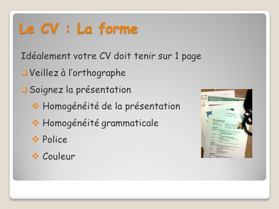 Le CV : La forme Idéalement votre CV doit tenir sur 1 page