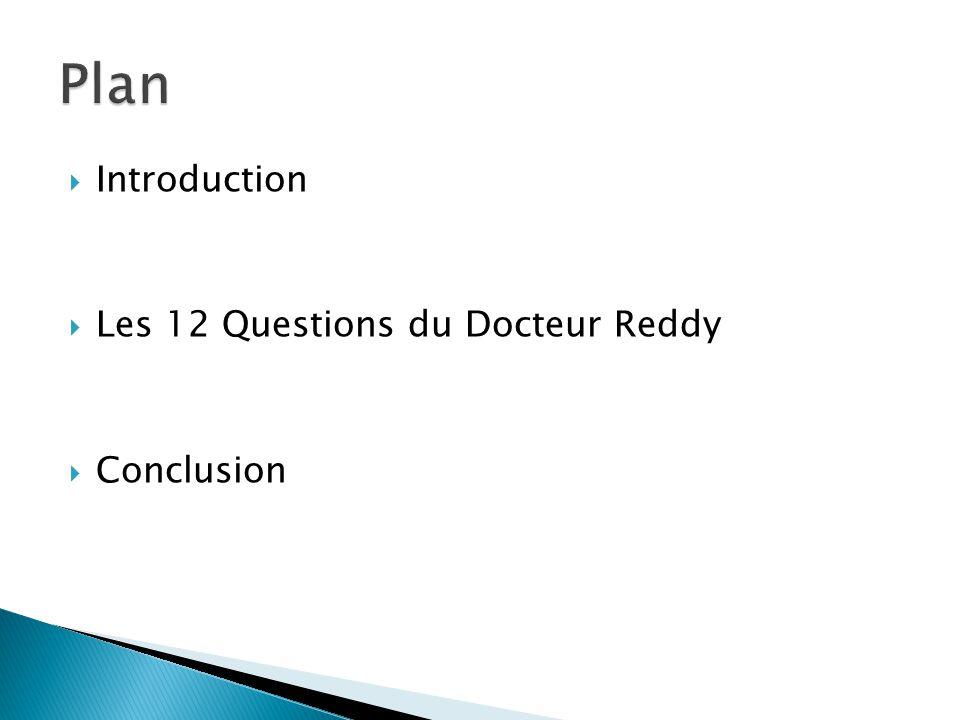 Plan Introduction Les 12 Questions du Docteur Reddy Conclusion