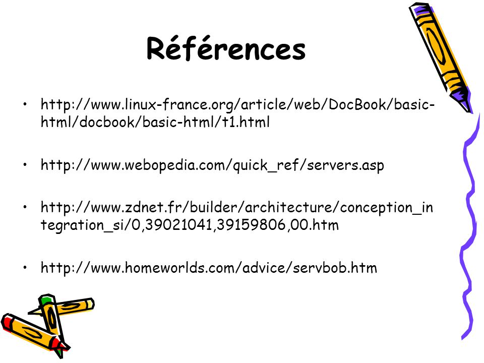 Références http://www.linux-france.org/article/web/DocBook/basic-html/docbook/basic-html/t1.html. http://www.webopedia.com/quick_ref/servers.asp.