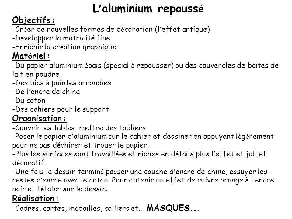 L'aluminium repoussé Objectifs : Matériel : Organisation :