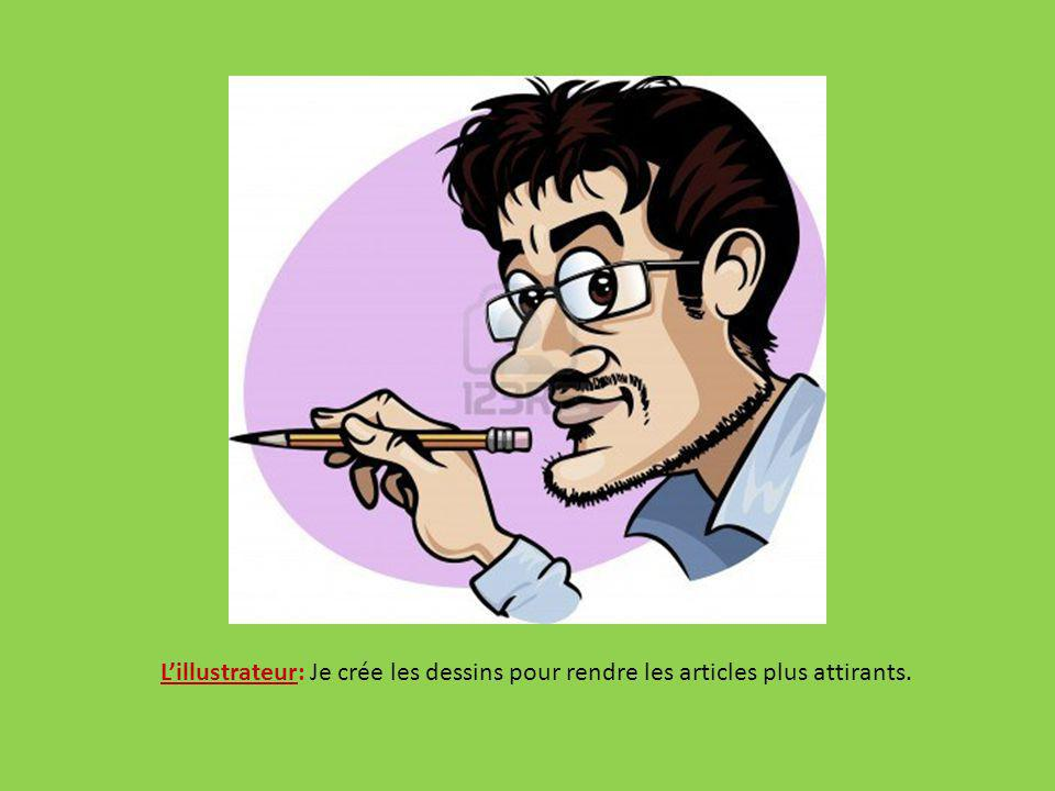 L'illustrateur: Je crée les dessins pour rendre les articles plus attirants.