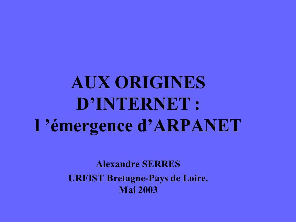 AUX ORIGINES D'INTERNET : l 'émergence d'ARPANET Alexandre SERRES