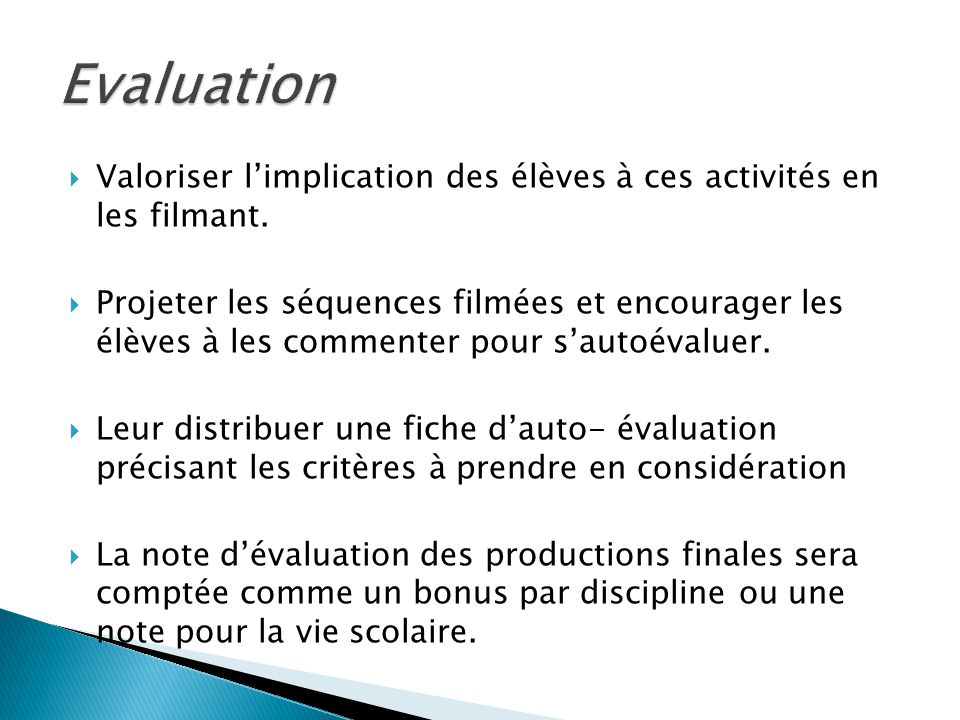 Evaluation Valoriser l'implication des élèves à ces activités en les filmant.