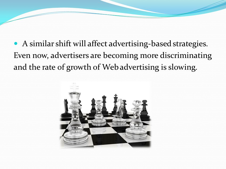 A similar shift will affect advertising-based strategies.