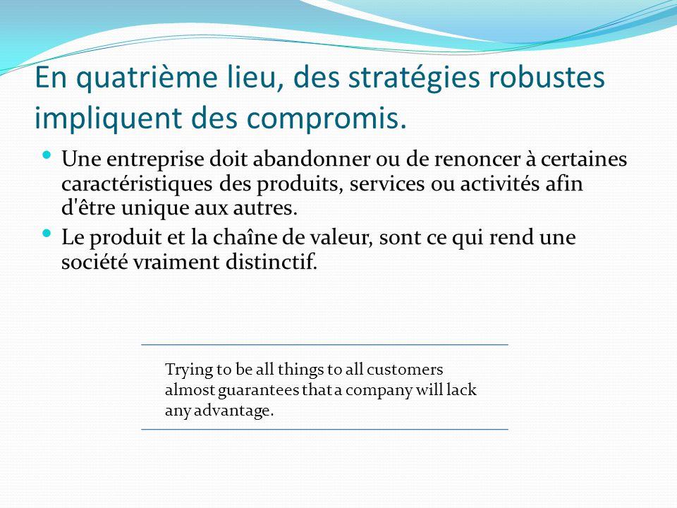 En quatrième lieu, des stratégies robustes impliquent des compromis.
