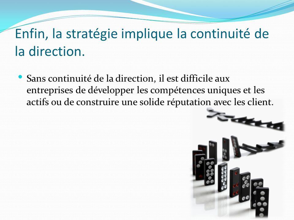 Enfin, la stratégie implique la continuité de la direction.