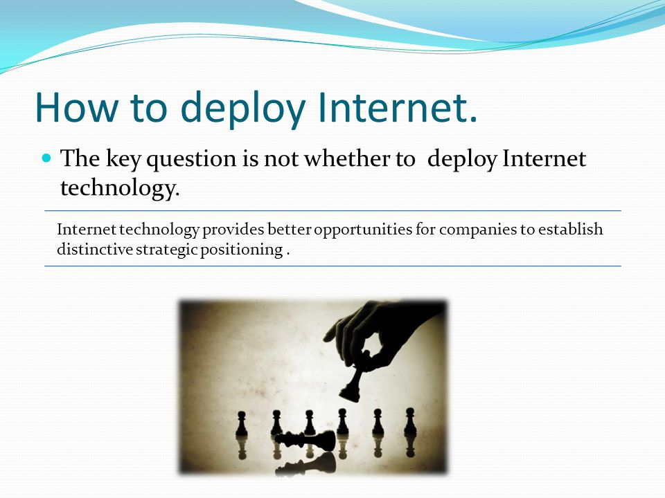 How to deploy Internet. The key question is not whether to deploy Internet technology.