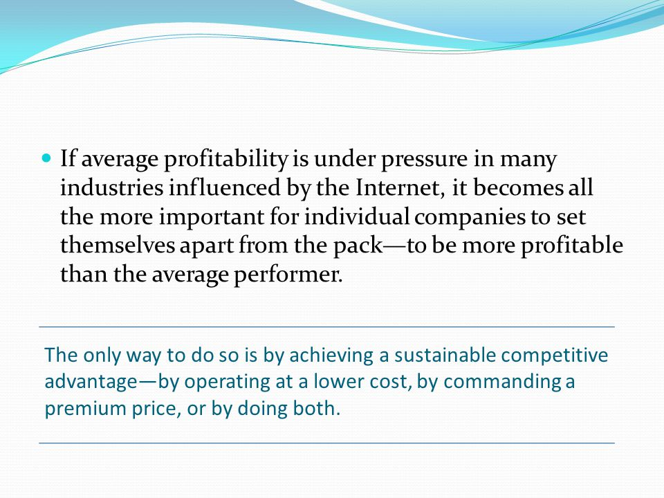 If average profitability is under pressure in many industries influenced by the Internet, it becomes all the more important for individual companies to set themselves apart from the pack—to be more profitable than the average performer.