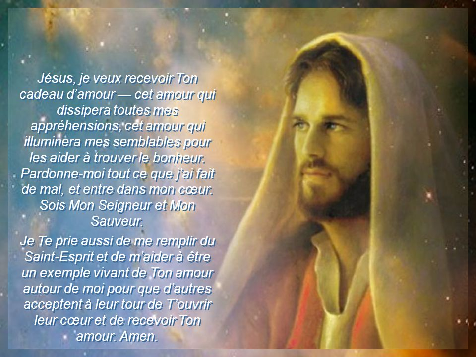Si tu n'as pas encore reçu le cadeau de Jésus, qui est la vie éternelle, reçois-le maintenant en faisant cette prière: